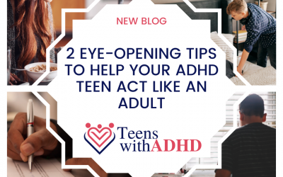 2 Eye-Opening Tips to Help Your ADHD Teen Act Like an Adult