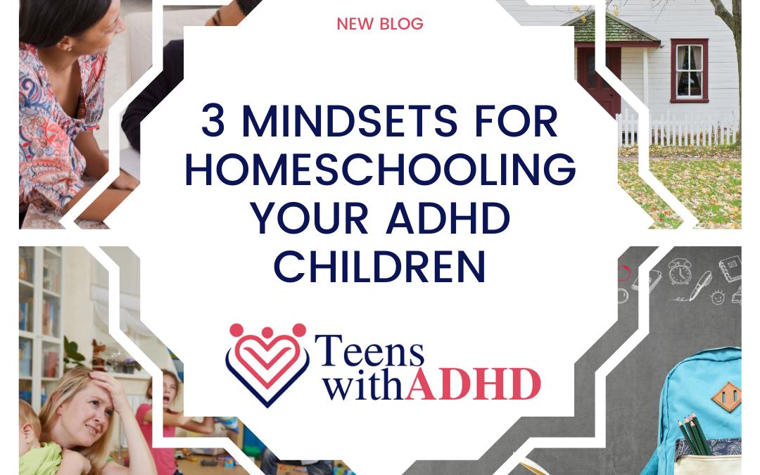 3 Mindsets for Homeschooling ADHD Children